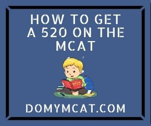 How To Get A 520 On The MCAT