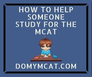 How To Help Someone Study For The MCAT